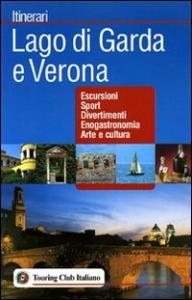Lago di Garda e Verona : escursioni, sport, divertimenti, enogastronomia, arte e cultura