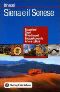 Siena e il Senese : escursioni, sport, divertimenti, enogastronomia, arte e cultura