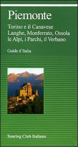 Piemonte : Torino e il Canavese, Langhe, Monferrato, Ossola, le Alpi, i parchi, il Verbano / Touring club italiano