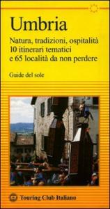 Umbria : natura, tradizioni, ospitalità : 10 itinerari tematici e 65 località da non perdere