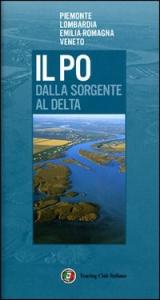 Il Po : dalla sorgente al delta / [Roberta Ferraris e Riccardo Cornovolini]