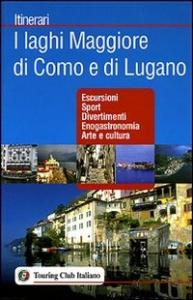 I laghi Maggiore, di Como e di Lugano : escursioni, sport, divertimenti, enogastronomia, arte e cultura