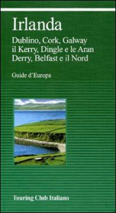 Irlanda : Dublino, Cork, Galway, il Kerry, Dingle e le Aran, Derry, Belfast e il Nord / Touring club italiano