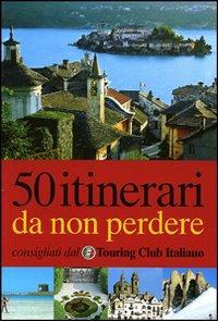 50 itinerari da non perdere / consigliati dal Touring club italiano