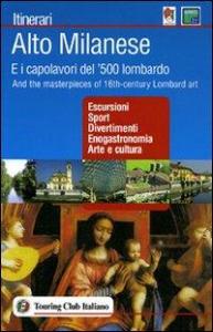 Alto milanese e i capolavori del '500 lombardo : escursioni, sport, divertimenti, enogastronomia, arte e cultura