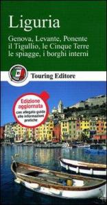 Liguria : Genova, Levante, Ponente, il Tigullio, le Cinque Terre, le spiagge, i borghi interni