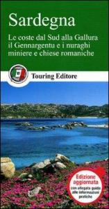 Sardegna : le coste dal Sud alla Gallura, il Gennargentu e i nuraghi, miniere e chiese romaniche