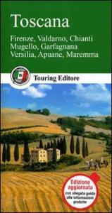Toscana : Firenze, Valdarno, Chianti, Mugello, Garfagnana, Versilia, Apuane, Maremma