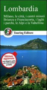 Lombardia : Milano, le città , i centri minori, Brianza e Franciacorta, i laghi, i parchi, le Alpi e la Valtellina