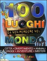 I 100 luoghi da non perdere nel mondo / [testi Elena Gatti ; illustrazioni Lorena Canottiere]