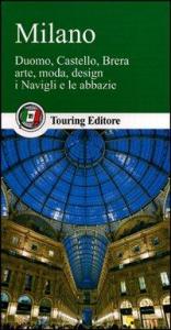 Milano : Duomo, Castello, Brera, arte, moda, design, i Navigli e le abbazie