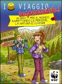 Io viaggio responsabile! : in giro per il mondo rispettando le persone, la natura e i luoghi / [testi Elena Gatti]