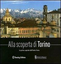 Alla scoperta di Torino : la prima capitale dell'Italia unita / a cura di Federica De Luca
