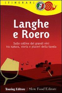 Langhe e Roero : sulle colline dei grandi vini tra natura, storia e piaceri della tavola / [testi di Roberta Ferraris]