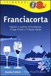 Franciacorta : vigneti e cantine d'eccellenza, il lago d'Iseo e il Basso Garda / Touring Club Italiano