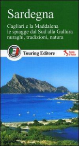 Sardegna : Cagliari e la Maddalena, le spiagge dal Sud alla Gallura, nuraghi, tradizioni, natura