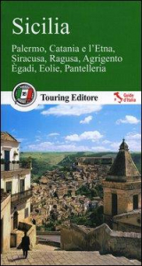 Sicilia : Palermo, Catania e l'Etna, Siracusa, Ragusa, Agrigento, Egadi, Eolie, Pantelleria