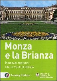 Monza e la Brianza : itinerari turistici tra le ville di delizia