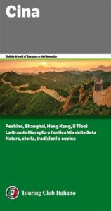 Cina : [Pechino, Shanghai, Hong Kong, il Tibet, la Grande Muraglia e l'antica Via della Seta : natura, storia, tradizioni e cucina] / Touring Club italiano