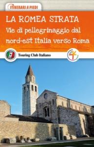 La Romea Strata : vie di pellegrinaggio dal nord-est Italia verso Roma / Touring club italiano