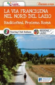 La via Francigena nel Lazio : Radicofani, Proceno, Roma / [testi e fotografie di Alberto Conte]