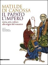 Matilde di Canossa, il papato, l'impero