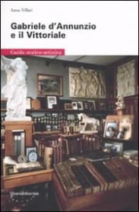 Gabriele d'Annunzio e il Vittoriale : guida storico-artistica / Anna Villari