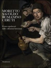 Moretto, Savoldo, Romanino, Ceruti: cento capolavori dalle collezioni bresciane
