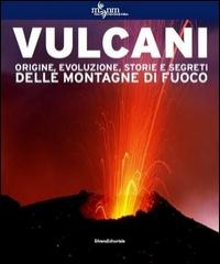 Vulcani: origine, evoluzione, storie e segreti delle montagne di fuoco