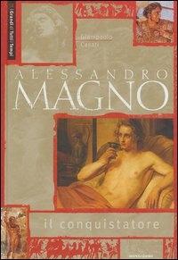 Alessandro Magno il conquistatore / Giampaolo Casati