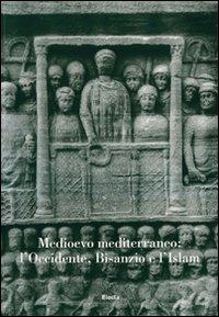 Medioevo mediterraneo: l'Occidente, Bisanzio e l'Islam