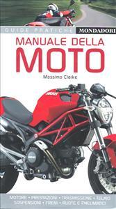 Manuale della moto : motore, prestazioni, trasmissione, telaio, sospensioni, freni, ruote e pneumatici / Massimo Clarke