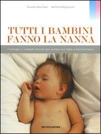 Tutti i bambini fanno la nanna : i consigli e i metodi naturali per aiutare tuo figlio a dormire bene / Annette Kast-Zahn, Hartmut Morgenroth