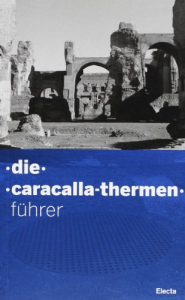Die Caracalla-Thermen : Führer / [text von Marina Piranomonte ; übersetzung: Maria Böhmer, Annette Netses]