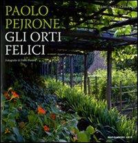 Gli orti felici / Paolo Pejrone ; fotografie di Dario Fusaro