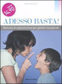 Adesso basta! : manuale di sopravvivenza per genitori esasperati / Annette Kast-Zahn