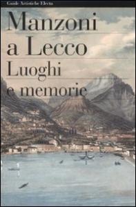 Manzoni a Lecco : luoghi e memorie / Gian Luigi Daccò