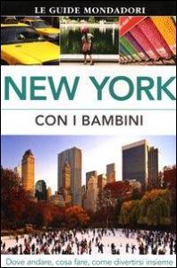 New York : con i bambini / [testi di Eleanor Berman, Lee Magill, AnneLise Sorensen ; traduzione di Giovanni Garbellini]