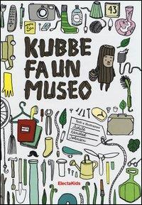 Kubbe fa un museo / testi e illustrazioni Åshild Kanstad Johnsen