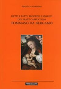 Detti e fatti, profezie e segreti del frate cappuccino Tommaso da Bergamo