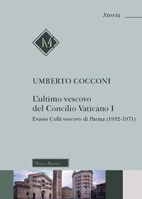 L'ultimo vescovo del Concilio Vaticano I. Evasio Colli vescovo di Parma (1932-1971)