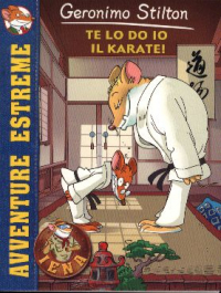 Te lo do io il karate! / Geronimo Stilton