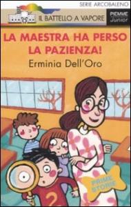 La maestra ha perso la pazienza! / Erminia Dell'Oro ; illustrazioni di Maria Sole Macchia