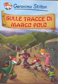 Sulle tracce di Marco Polo / Geronimo Stilton