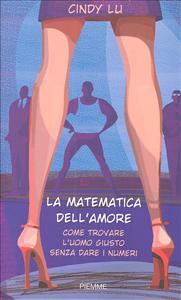 La matematica dell'amore : come trovare l'uomo giusto senza dare i numeri / Ciny Lu