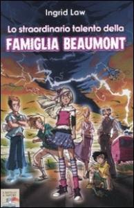 Lo straordinario talento della famiglia Beaumont / Ingrid Law ; traduzione di Simona Mambrini ; illustrazioni di Donata Pizzato