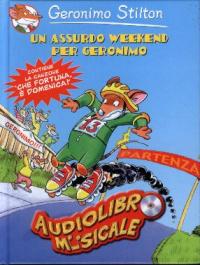 Un assurdo weekend per Geronimo. Con audiolibro.
