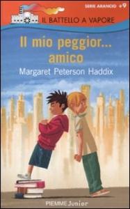 Il mio peggior... amico / Margaret Peterson Haddix ; traduzione di Francesca Manzoni ; illustrazioni di Simone Massoni