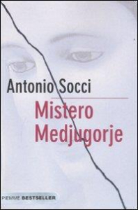 Mistero Medjugorje / Antonio Socci