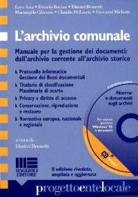 L'archivio comunale : manuale per la gestione dei documenti: dall'archivio corrente all'archivio storico / Lara Asta [e altri]
